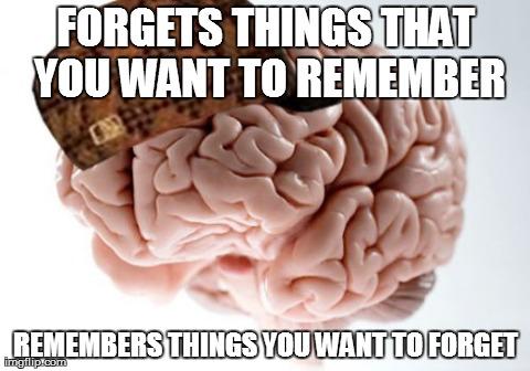 Le cerveau : Oubli ce que l'on veut se souvenir, se souvient de ce que l'on veut oublier.